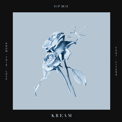 KREAM – Know This Love (feat. Litens) [VIP Mix]